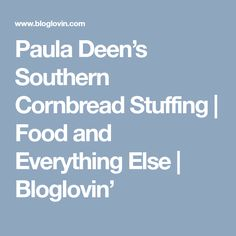 Paula Deen's Southern Cornbread Stuffing | Food and Everything Else | Bloglovin'