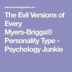 The Evil Versions of Every Myers-Briggs®️️ Personality Type - Psychology Junkie