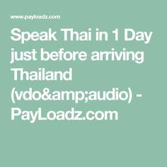 Speak Thai in 1 Day just before arriving Thailand (vdo&audio) - PayLoadz.com