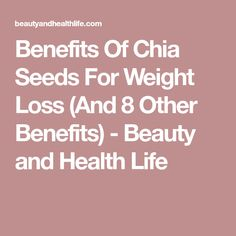 Benefits Of Chia Seeds For Weight Loss (And 8 Other Benefits) - Beauty and Health Life