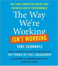 The Way We're Working Isn't Working: The Four Forgotten Needs That Energize Great Performance: Tony Schwartz, Jean Gomes: 9780743597463: Amazon.com: Books