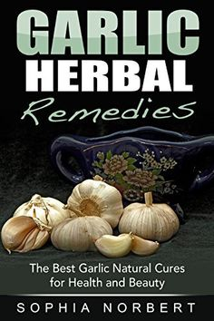 Garlic Herbal Remedies - The Best Garlic Natural Cures for Health and Beauty by Sophia Norbert, http://www.amazon.com/dp/B00PRBM1DQ/ref=cm_sw_r_pi_dp_KmrBub09ETNF7