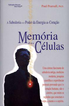 Memória Das Células - A Sabedoria e o Poder da Energia do Coração - 2ª Ed. 2013