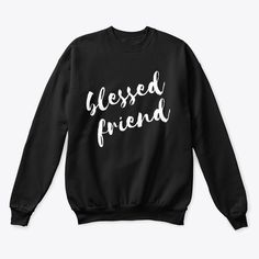 Blessed friends matching sweatshirt black Girls Best Friend, Best Friends, Blessed Friends, Friends Sweatshirt, Matching Outfits, Hoodies, Sweatshirts, Sweaters, T Shirt