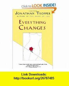 Everything Changes A Novel (9780385337427) Jonathan Tropper , ISBN-10: 0385337426  , ISBN-13: 978-0385337427 ,  , tutorials , pdf , ebook , torrent , downloads , rapidshare , filesonic , hotfile , megaupload , fileserve