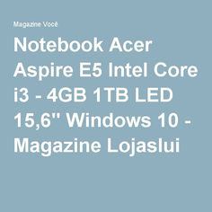 "Notebook Acer Aspire E5 Intel Core i3 - 4GB 1TB LED 15,6"" Windows 10 - Magazine Lojaslui"