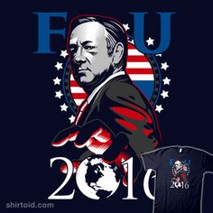 "FU 2016 This design by jimiyo has been popular today - ""FU 2016"" http://shirtoid.com/130985/fu-2016/  #frankunderwood #houseofcards #jimiyo #kevinspacey #president #presidentialcandidates #tvshow #fu2016"