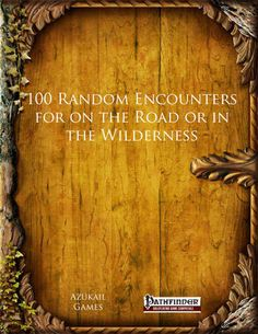 A Pathfinder role playing game supplement listing 100 random encounters for on the road or in the wilderness. #RPG #Pathfinder