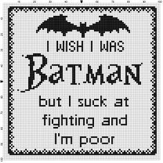 I wish I was Batman, but I suck at fighting and I'm poor - Geeky Cross Stitch Pattern - Would work as a nerdy gift.