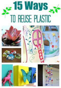 15 Ways to Reuse Plastic (bottles, cups, toys, and more):