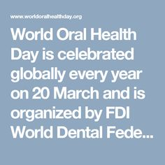 World Oral Health Day is celebrated globally every year on 20 March and is organized by FDI World Dental Federation. World Oral Health Day was launched in 2013 to raise awareness of the importance of good oral health and its significance in safeguarding general health and well-being. This is done through an international awareness campaign created and launched by FDI World Dental Federation, adapted and promoted locally by national dental associations in over 140 countries worldwide.
