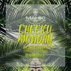 On Monday, September 12th 2016, Mahiki Dubai invites you to Cheeky Monday! This Monday WE ARE OPEN!!!  Yes our Tiki Paradise open its doors this Monday the 12th for all those party goers looking for a cheeky night this Eid Holiday weekend!  Things will get hotter down in Paradise so reservations are recommended.  Enjoy UNLIMITED DRINKS from 8pm - 12am for AED 199  ☼DJ ADAM GRACA ☼  Mahiki Dubai Jumeirah Beach Hotel,  For bookings contact Layla Mahiki on +971552160181 www.mahiki.ae
