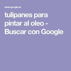 tulipanes para pintar al oleo - Buscar con Google