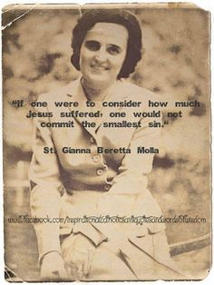 """""""If one were to consider how much Jesus suffered, one would not commit the smallest sin."""" ~ St. Gianna Beretta Molla"""