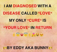 MY ONLY CURE IS YOUR LOVE. SO LOVE ME 🙏♥️💏💯😍😻