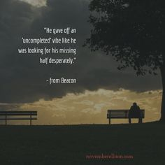 """He gave off an 'uncompleted' vibe like he was looking for his missing half desperately.""  - from Beacon #ethan"