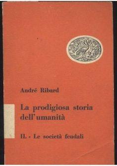 Andrè Ribard LA PRODIGIOSA STORIA DELL'UMANITÀ volume II le società feudali 1950