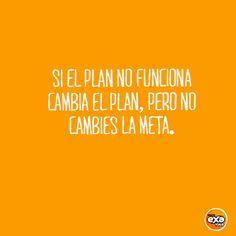 Si el plan no funciona cambia el plan, pero no cambies la meta -->