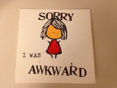 Sorry I Was Awkward Card. $3.50, via Etsy. Story of my life.
