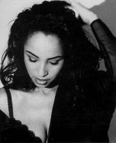 Sade - The sexiest sultriest singer alive in my opinion. Everything about her oozes sensuality in a very classy way. And I love her songs. Sade Adu, Soul Jazz, Quiet Storm, Easy Listening, Blues, Marvin Gaye, Madonna, Hip Hop, Diamond Life