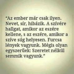 11330017 946869515344695 6293689881775221162 n - obszidian - indafoto. Some Good Quotes, Quotes To Live By, Life Quotes, Favorite Quotes, Best Quotes, Motivational Quotes, Inspirational Quotes, Sad Life, Interesting Quotes