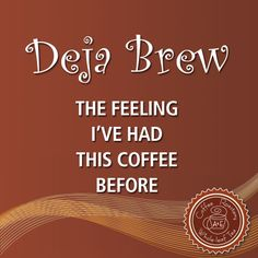 Deja BrewL the feeling I've had this coffee before | A&E Coffee Roastery and Tea | www.aeroastery.com