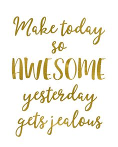 Make today so awesome yesterday gets jealous, this gorgoeus printable wall art featuring gold foil effect typography is the perfect addition to being inspiration and positivity to any girlboss home or office. Printable inspirational art by Blossom Bloom D Sassy Quotes, Quotes To Live By, Funny Quotes, Super Quotes, Home Is Quotes, Cute Qoutes, Bible Quotes, Art Quotes, Quote Art