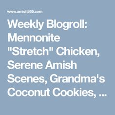 """Weekly Blogroll:  Mennonite """"Stretch"""" Chicken,  Serene Amish Scenes,  Grandma's Coconut Cookies, and More!"""