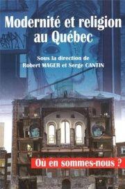 Modernité et religion au Québec - Robert Mager, Serge Cantin