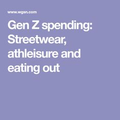 Gen Z spending: Streetwear, athleisure and eating out