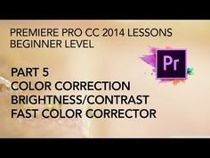 ▶ Adobe Premiere Pro CC 2014 Lessons - Part 5 - Color Correction, Brightness/Contrast, Fast Color - YouTube