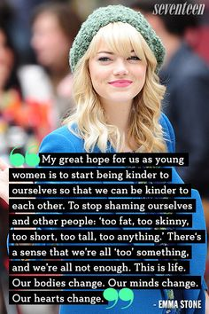 24 Times Celebrities Got Real About Body Positivity - Emma Stone quote. One of my few celebrity girl-crushes. Unsurprisingly, most if not all of them are - Life Quotes Love, Great Quotes, Me Quotes, Inspirational Quotes, Quotes Kids, Amazing Quotes, Hindi Quotes, Daily Quotes, Motivational