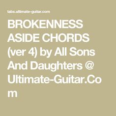 BROKENNESS ASIDE CHORDS (ver 4) by All Sons And Daughters @ Ultimate-Guitar.Com