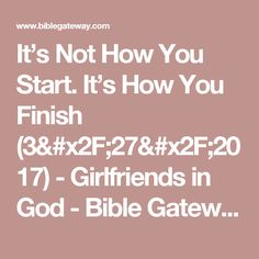 It's Not How You Start. It's How You Finish (3/27/2017) - Girlfriends in God - Bible Gateway Devotionals