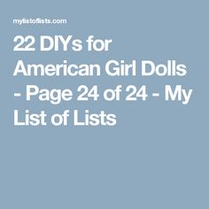22 DIYs for American Girl Dolls - Page 24 of 24 - My List of Lists