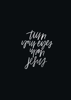 Turn your eyes upon Jesus, Look full in His wonderful face, And the things of earth will grow strangely dim, In the light of His glory and grace. Bible Verses Quotes, Faith Quotes, Scriptures, Godly Qoutes, Cool Words, Wise Words, Encouragement, In Christ Alone, How He Loves Us