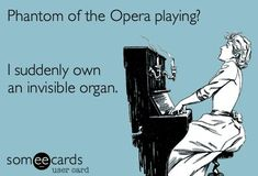 Phantom of the Opera. This is far more accurate than anyone may realize.