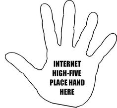 Happy National High Five Day! We don't want to leave you hanging, so here's an internet high-five.