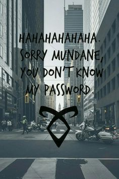 Hahahahahahaha. Sorry mundane, you don't know my password. #tmi #mundane