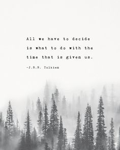 """J.R.R. Tolkien quote poster """"All we have to decide is what to do with the time that is given us"""", trees art, gifts for him, men's art - J.R.R. Tolkien quote poster All we have to decide is J.R.R. Tolkien quote poster All we have to dec - Positive Quotes, Motivational Quotes, Funny Quotes, Inspirational Quotes, Motivational Affirmations, Strong Quotes, Positive Mindset, Uplifting Quotes, Tolkien Quotes"""