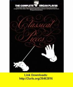 Classical Pieces (Complete Organ Player) (9780711907577) Kenneth Baker , ISBN-10: 0711907579  , ISBN-13: 978-0711907577 ,  , tutorials , pdf , ebook , torrent , downloads , rapidshare , filesonic , hotfile , megaupload , fileserve