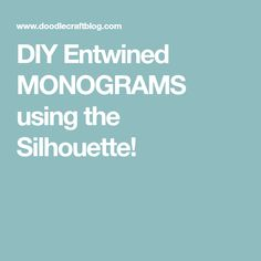 DIY Entwined MONOGRAMS using the Silhouette!