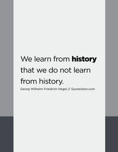 We learn from that we do not learn from history. Friedrich Hegel, History Quotes, Social Justice, Quote Of The Day, Wise Words, Life Quotes, Inspirational Quotes, Cards Against Humanity, Motivation