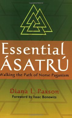 'Essential Asatru: Walking the Path of Norse Paganism' by Diana L. Paxson, Isaac Bonewits.