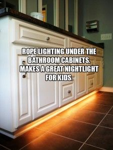 put a rope light under the bathroom counter for kids at night
