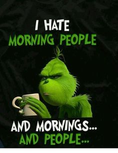 If you love The Grinch or Grinch Stole Christmas, then this trendy Grinch design is a must-have item for everyone to enjoy this awesome holiday with family and friends. quotes funny grinch I Hate Morning People And Mornings And People Grinch Memes, O Grinch, Grinch Christmas, The Grinch Quotes, Grinch Sayings, Christmas Quotes, Christmas Design, Christmas Shirts, Memes Humor