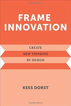 Frame Innovation: Create New Thinking by Design (Design T...