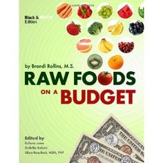 Raw Foods on a Budget: The Ultimate Program and Workbook to Enjoying a Budget-loving, Plant-based Lifestyle (Black and White Edition) (Paperback)