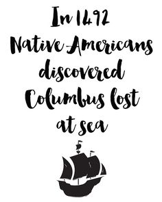 In 1492 Native Americans discovered Columbus lost at sea Quote -  In 1492 Native Americans discovered Columbus lost at sea. A beautiful quote to bright up your day, packaged in a modern and professional design for multiple uses. Print it and hang it on your wall to remind yourself daily, or gift it to loved ones. This eye-catching design will make anybody pause for a second and reflect.  art collectibles digital prints digital art print printable wall art typography art