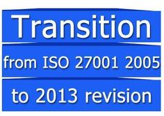 ISO 27001:2013 - How to make a transition from 2005 revision
